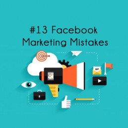 13 Facebook Marketing Mistakes