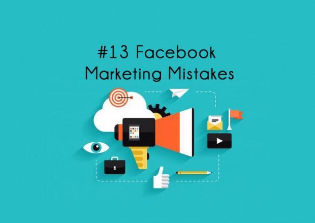 13 Facebook Marketing Mistakes