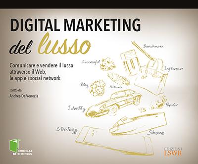 Digital marketing del lusso: comunicare e vendere il lusso attraverso il web