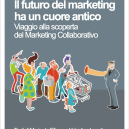 Il futuro del marketing ha un cuore antico. Viaggio alla scoperta del marketing collaborativo